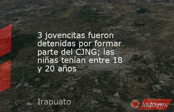 3 jovencitas fueron detenidas por formar parte del CJNG; las niñas tenían entre 18 y 20 años. Noticias en tiempo real
