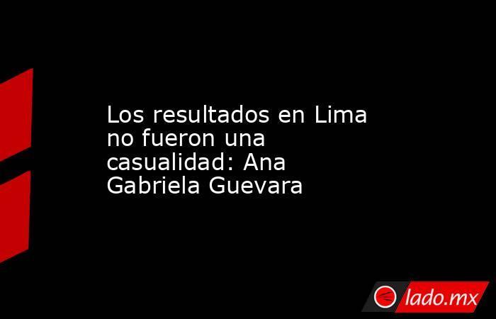 Los resultados en Lima no fueron una casualidad: Ana Gabriela Guevara. Noticias en tiempo real
