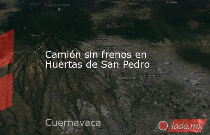 Camión sin frenos en Huertas de San Pedro. Noticias en tiempo real