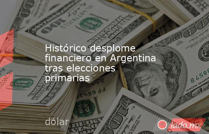 Histórico desplome financiero en Argentina tras elecciones primarias. Noticias en tiempo real