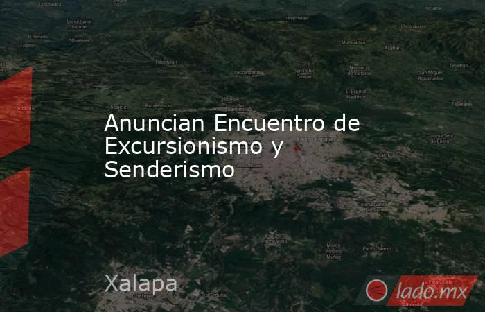 Anuncian Encuentro de Excursionismo y Senderismo. Noticias en tiempo real