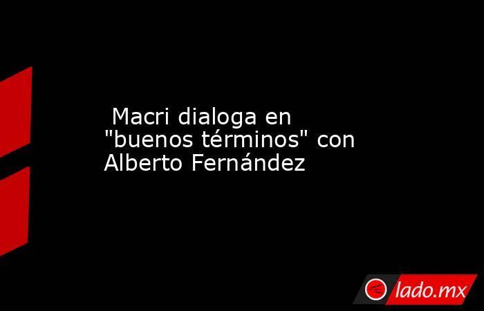 Macri dialoga en