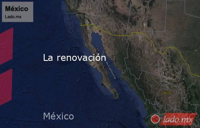 La renovación. Noticias en tiempo real