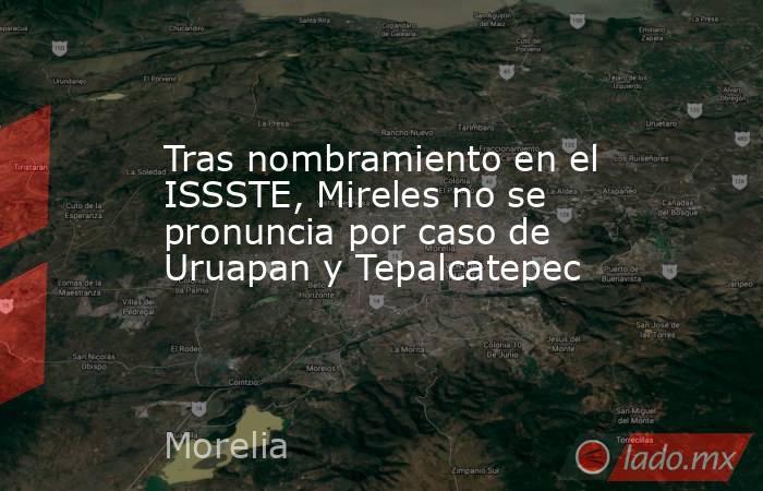 Tras nombramiento en el ISSSTE, Mireles no se pronuncia por caso de Uruapan y Tepalcatepec. Noticias en tiempo real
