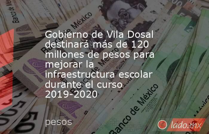 Gobierno de Vila Dosal destinará más de 120 millones de pesos para mejorar la infraestructura escolar durante el curso 2019-2020. Noticias en tiempo real
