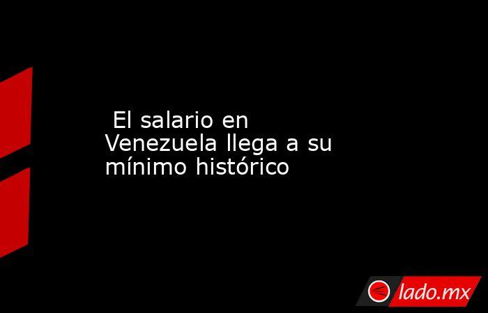 El salario en Venezuela llega a su mínimo histórico. Noticias en tiempo real