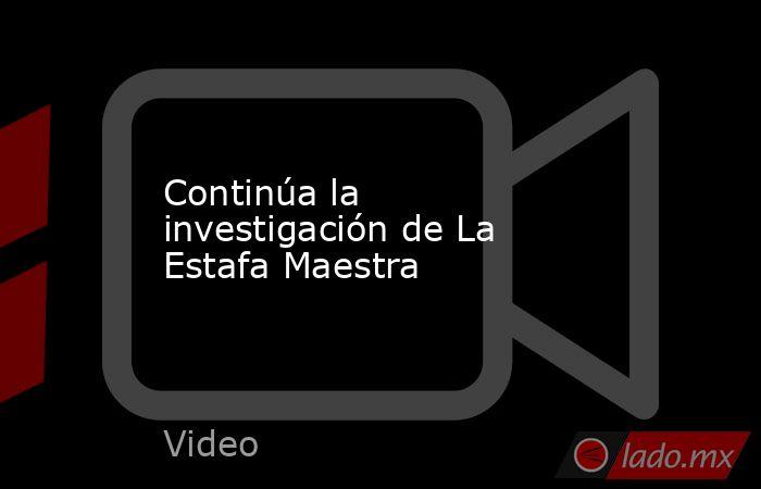 Continúa la investigación de La Estafa Maestra. Noticias en tiempo real