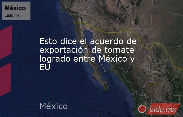 Esto dice el acuerdo de exportación de tomate logrado entre México y EU. Noticias en tiempo real