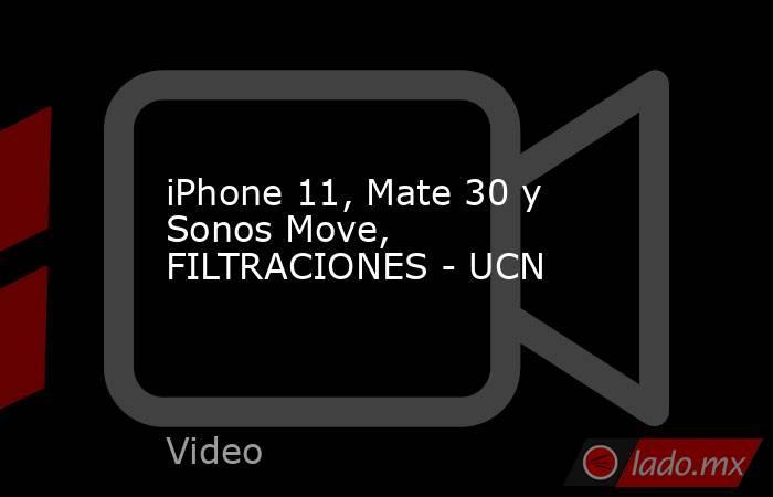 iPhone 11, Mate 30 y Sonos Move, FILTRACIONES - UCN. Noticias en tiempo real