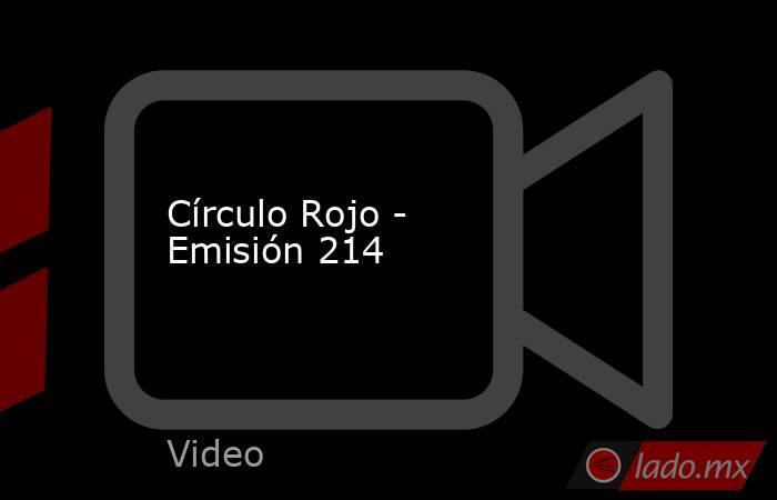 Círculo Rojo - Emisión 214. Noticias en tiempo real