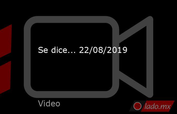 Se dice... 22/08/2019. Noticias en tiempo real