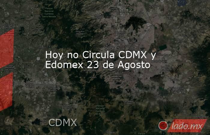 Hoy no Circula CDMX y Edomex 23 de Agosto. Noticias en tiempo real