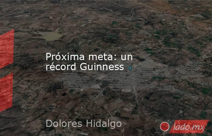 Próxima meta: un récord Guinness. Noticias en tiempo real
