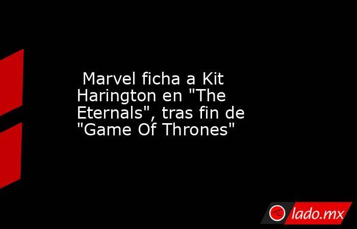 Marvel ficha a Kit Harington en