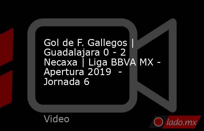 Gol de F. Gallegos | Guadalajara 0 - 2 Necaxa | Liga BBVA MX - Apertura 2019  - Jornada 6. Noticias en tiempo real