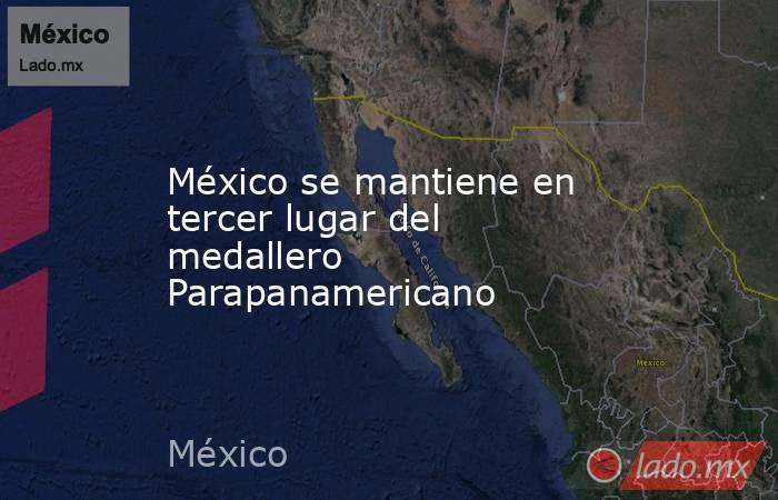 México se mantiene en tercer lugar del medallero Parapanamericano. Noticias en tiempo real