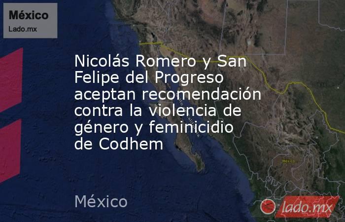 Nicolás Romero y San Felipe del Progreso aceptan recomendación contra la violencia de género y feminicidio de Codhem. Noticias en tiempo real