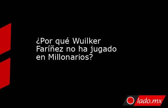 ¿Por qué Wuilker Faríñez no ha jugado en Millonarios?. Noticias en tiempo real