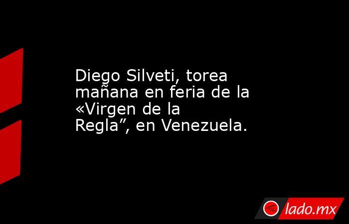 """Diego Silveti, torea mañana en feria de la «Virgen de la Regla"""", en Venezuela.. Noticias en tiempo real"""
