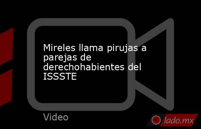 Mireles llama pirujas a parejas de derechohabientes del ISSSTE. Noticias en tiempo real
