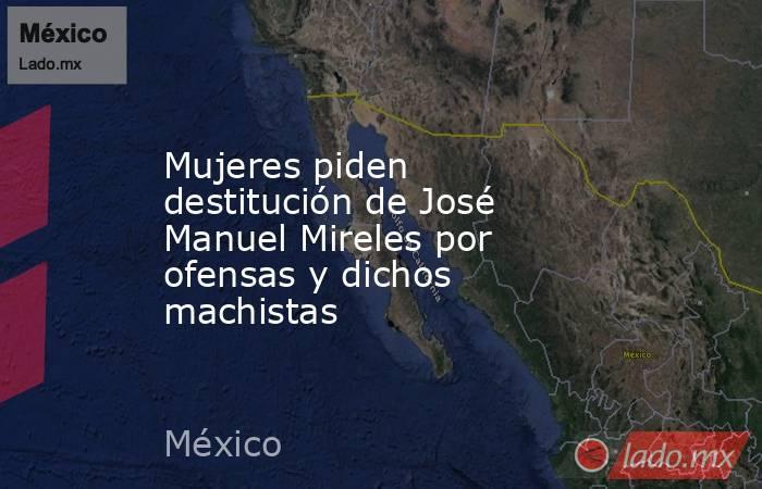 Mujeres piden destitución de José Manuel Mireles por ofensas y dichos machistas. Noticias en tiempo real