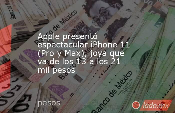 Apple presentó espectacular iPhone 11 (Pro y Max), joya que va de los 13 a los 21 mil pesos. Noticias en tiempo real