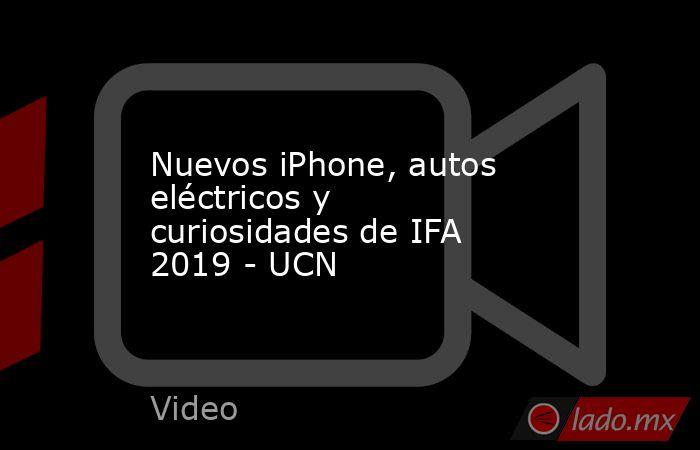 Nuevos iPhone, autos eléctricos y curiosidades de IFA 2019 - UCN. Noticias en tiempo real