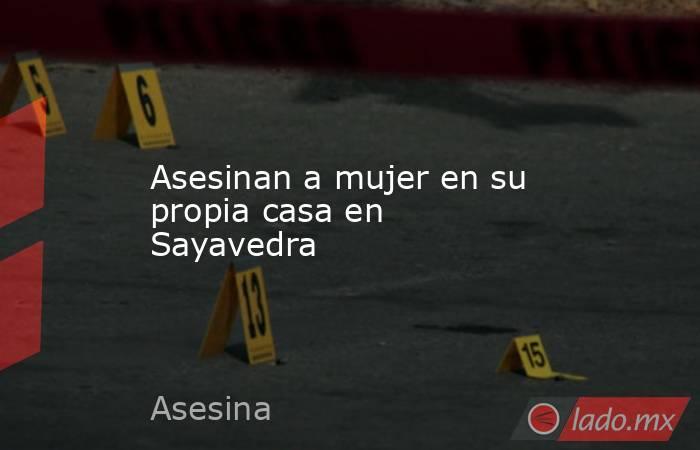 Asesinan a mujer en su propia casa en Sayavedra. Noticias en tiempo real