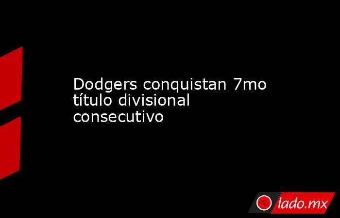 Dodgers conquistan 7mo título divisional consecutivo. Noticias en tiempo real