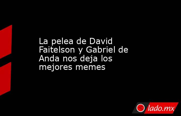 La pelea de David Faitelson y Gabriel de Anda nos deja los mejores memes. Noticias en tiempo real