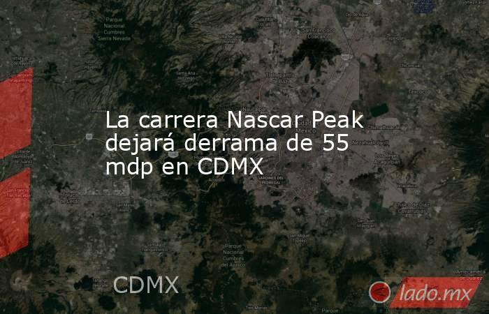 La carrera Nascar Peak dejará derrama de 55 mdp en CDMX. Noticias en tiempo real