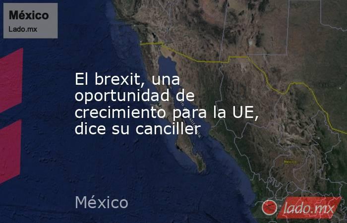 El brexit, una oportunidad de crecimiento para la UE, dice su canciller. Noticias en tiempo real