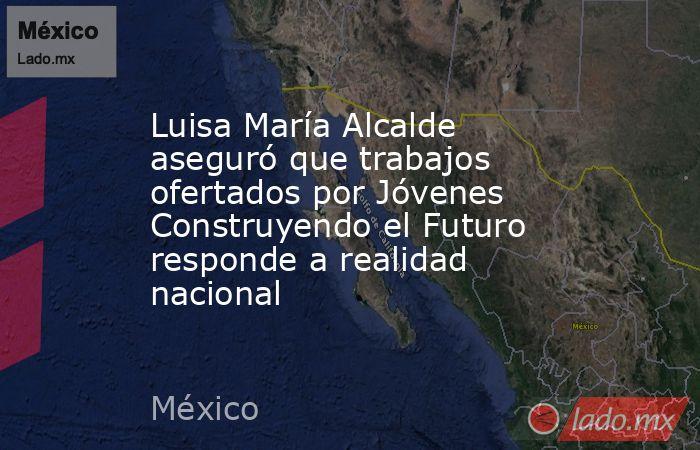 Luisa María Alcalde aseguró que trabajos ofertados por Jóvenes Construyendo el Futuro responde a realidad nacional. Noticias en tiempo real