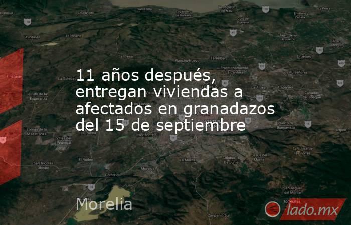 11 años después, entregan viviendas a afectados en granadazos del 15 de septiembre. Noticias en tiempo real