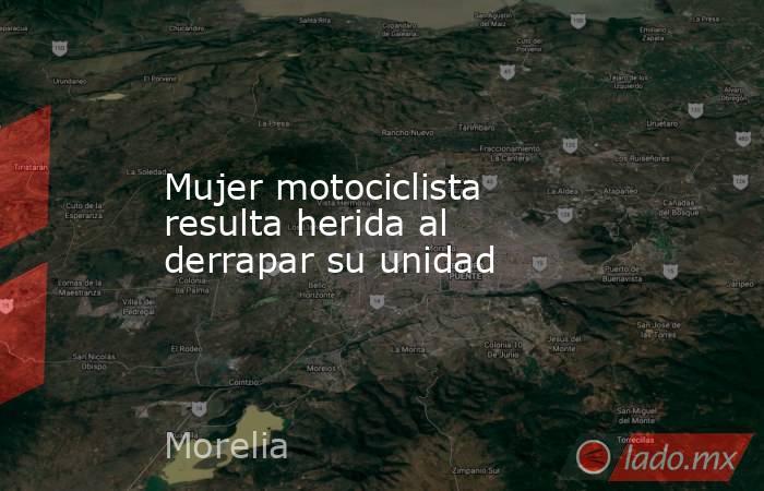 Mujer motociclista resulta herida al derrapar su unidad. Noticias en tiempo real