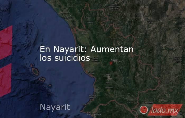 En Nayarit: Aumentan los suicidios. Noticias en tiempo real