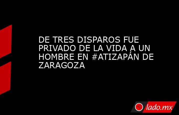 DE TRES DISPAROS FUE PRIVADO DE LA VIDA A UN HOMBRE EN #ATIZAPÁN DE ZARAGOZA. Noticias en tiempo real