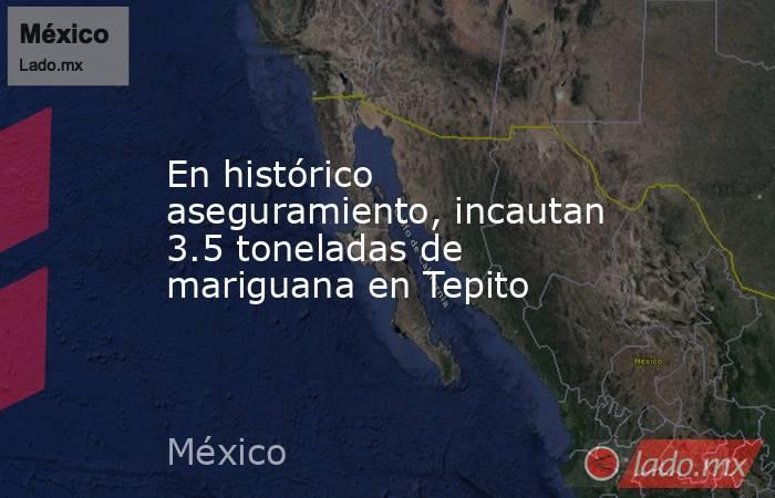 En histórico aseguramiento, incautan 3.5 toneladas de mariguana en Tepito. Noticias en tiempo real
