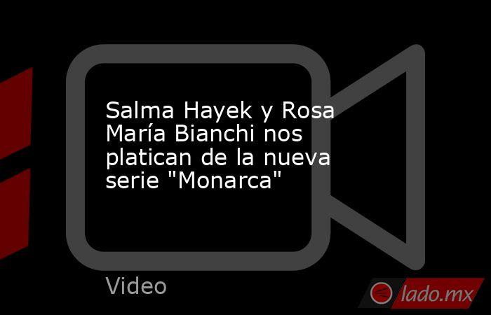 Salma Hayek y Rosa María Bianchi nos platican de la nueva serie