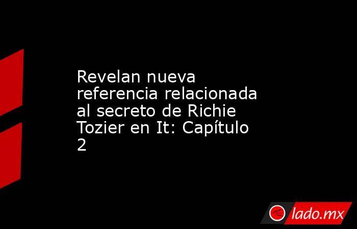 Revelan nueva referencia relacionada al secreto de Richie Tozier en It: Capítulo 2. Noticias en tiempo real