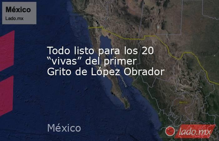 """Todo listo para los 20 """"vivas"""" del primer Grito de López Obrador. Noticias en tiempo real"""