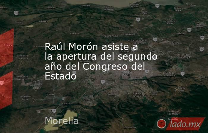 Raúl Morón asiste a la apertura del segundo año del Congreso del Estado. Noticias en tiempo real