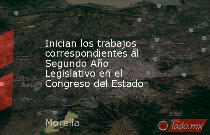 Inician los trabajos correspondientes al Segundo Año Legislativo en el Congreso del Estado. Noticias en tiempo real