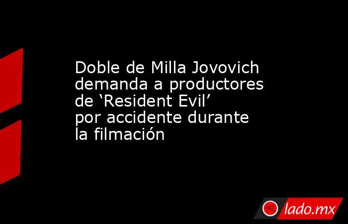 Doble de Milla Jovovich demanda a productores de 'Resident Evil' por accidente durante la filmación. Noticias en tiempo real