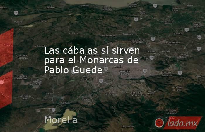 Las cábalas sí sirven para el Monarcas de Pablo Guede. Noticias en tiempo real