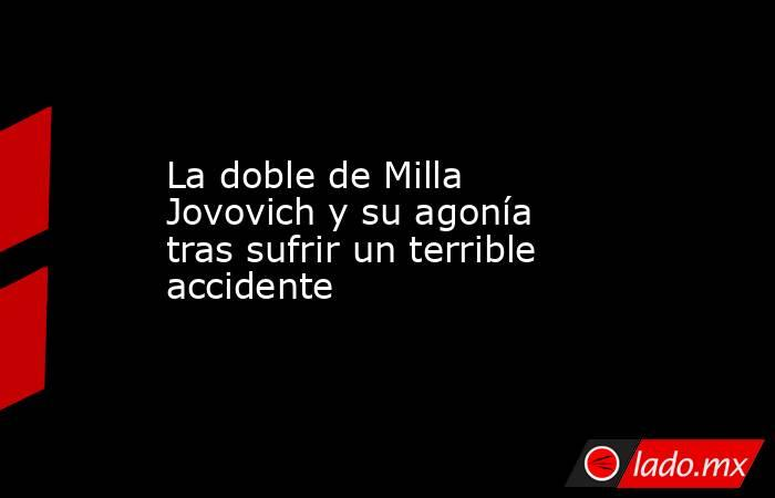 La doble de Milla Jovovich y su agonía tras sufrir un terrible accidente. Noticias en tiempo real