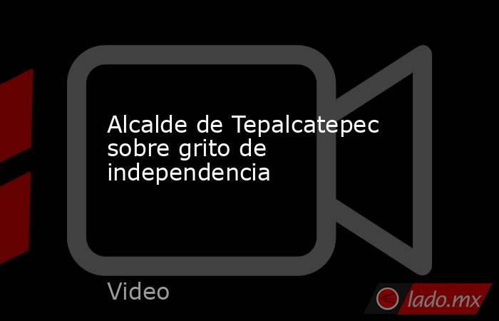 Alcalde de Tepalcatepec sobre grito de independencia. Noticias en tiempo real