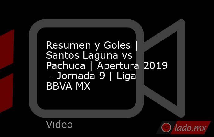 Resumen y Goles | Santos Laguna vs Pachuca | Apertura 2019  - Jornada 9 | Liga BBVA MX. Noticias en tiempo real