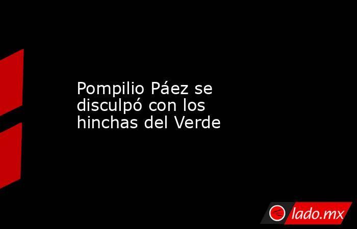 Pompilio Páez se disculpó con los hinchas del Verde. Noticias en tiempo real