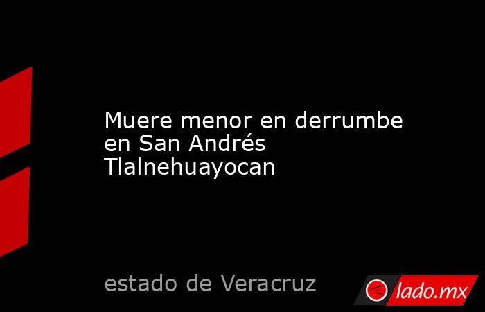 Muere menor en derrumbe en San Andrés Tlalnehuayocan. Noticias en tiempo real